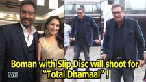 "Boman with Slip Disc will still shoot for ""Total Dhamaal"" !"