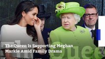 The Queen Is Supporting Meghan Markle Amid Family Drama