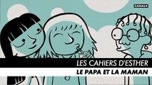LES CAHIERS D'ESTHER - Episode 2 : Le papa et la maman