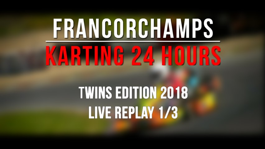 24H Karting Twins Francorchamps 2018 [REPLAY 1/3]