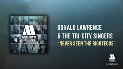 Donald Lawrence & The Tri-City Singers - Never Seen The Righteous