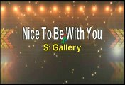 Gallery Nice To Be With You Karaoke Version