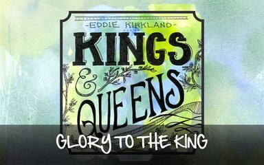 Eddie Kirkland - Glory To The King