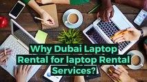 Why opt laptop rental service from Dubai Laptop Rental