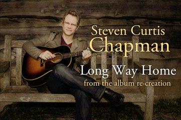 Steven Curtis Chapman - Long Way Home