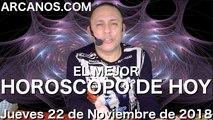 EL MEJOR HOROSCOPO DE HOY ARCANOS Jueves 22 de Noviembre de 2018 Numerologia y Loteria