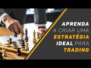 Saiba como criar uma estratégia ideal para trading