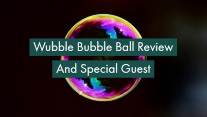 Wubble Bubble Ball Review And Special Guest