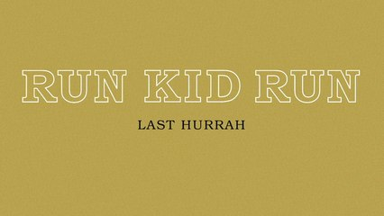 Run Kid Run - Last Hurrah