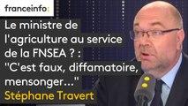 """Le ministre de l'agriculture au service de la FNSEA ? : """"C'est faux, diffamatoire, mensonger … Ce sont des partenaires incontournables du ministre de l'agriculture mais je prends mes décisions en fonction de ce je crois être bon"""" répond Stéphane Travert"""