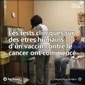 Les essais cliniques d'un vaccin contre le cancer ont débuté sur 30 volontaires