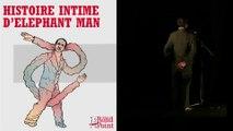 Embrasser un peu mieux le monde / Histoire intime d'Elephant Man