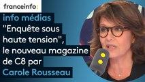 """""""Enquête sous haute tension"""", le nouveau magazine de C8 présenté par Carole Rousseau"""
