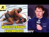 Tyron Woodley is not a better fighter than me he hits hard but couldn't KO me,Tyron Woodley