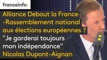 """Alliance Debout la France-Rassemblement national aux élections européennes ? """"Je garderai toujours mon indépendance"""", déclare Nicolas Dupont-Aignan, et fera """"part de sa position dimanche après-midi dans son discours de rentrée"""""""