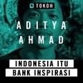 #OPINITOKOH | Aditya Ahmad - Indonesa Itu Bank Inspirasi