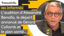L'audition d'Alexandre Benalla, le départ annoncé de Gérard Collomb et le plan santé... Les informés du 18 septembre