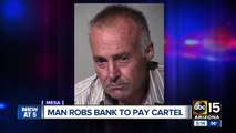 Man robs Mesa bank to pay debt to Mexican cartel