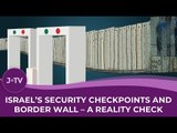 Israel's security checkpoints and border wall - a reality check