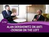 Alan Dershowitz on parts of the left becoming so anti-Israel (Part 1)   J-TV