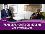 "Alan Dershowitz - ""I've never met a less courageous group than tenured professors""   J-TV"