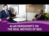 Alan Dershowitz on the real motives of BDS (3)   J-TV