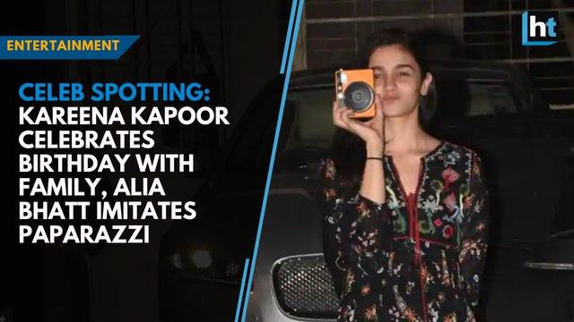 Celeb spotting: Kareena Kapoor celebrates birthday with family, Alia Bhatt imitates paparazzi
