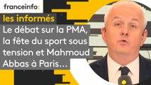 Le débat sur la PMA, la fête du sport sous tension et Mahmoud Abbas à Paris... les informés du 21 septembre