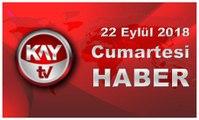 22 Eylül 2018 Kay Tv Haber