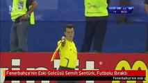 Fenerbahçe'nin Eski Golcüsü Semih Şentürk, Futbolu Bıraktı
