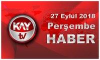 27 Eylül 2018 Kay Tv Haber