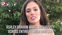 Ashley Graham wants inclusivity across entire fashion industry