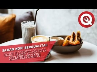 Sajian Kopi Berkualitas dari Barista Andal Coffee Smith