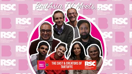 BritAsia TV Meets | Interview with the cast and creators of Tartuffe