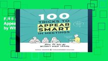 F.R.E.E [D.O.W.N.L.O.A.D] 100 Tricks to Appear Smart in Meetings: How to Get by Without Even