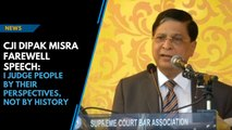 I judge people by their perspectives, not by history: CJI Dipak Misra