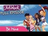 LoliRock - Be Mine!   FULL EPISODE   Series 1, Episode 3   LoliRock