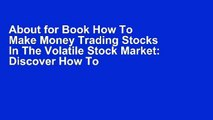 About for Book How To Make Money Trading Stocks In The Volatile Stock Market: Discover How To Pick