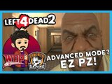 Advanced Mode? EZ PZ!   Left 4 Dead 2 (w/ WDP Gaming & The Face Gaming)