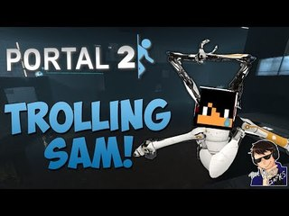 TROLLING SAM!!! – Portal 2 Co-op Funny Moments with Sam