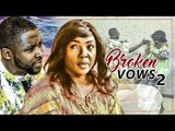 BROKEN VOWS 2 (CHIOMA CHUKWUKA) - LATEST 2017 NIGERIAN NOLLYWOOD MOVIES