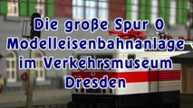 Modelleisenbahn im Verkehrsmuseum Dresden - Eine Sondervorführung der Modellbahn in Spur 0 - Die große Modellbahnausstellung im Museum in Dresden - Ein Film von Pennula über diese Modellbahnausstellung im Maßstab 1 45