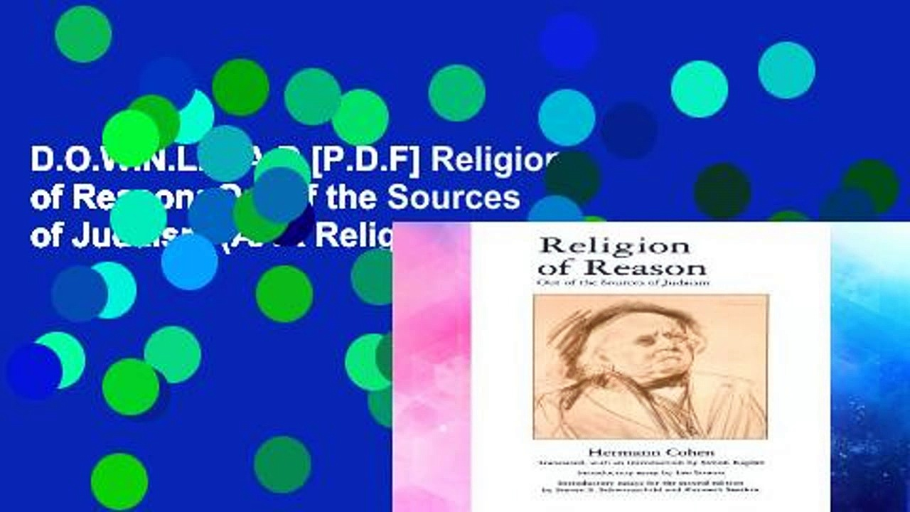 D.O.W.N.L.O.A.D [P.D.F] Religion of Reason: Out of the Sources of Judaism (AAR Religions in
