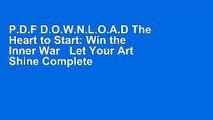 P.D.F D.O.W.N.L.O.A.D The Heart to Start: Win the Inner War   Let Your Art Shine Complete