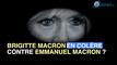 Brigitte Macron : en colère contre Emmanuel Macron