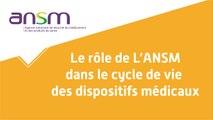Le rôle de l'ANSM dans le cycle de vie des dispositifs médicaux