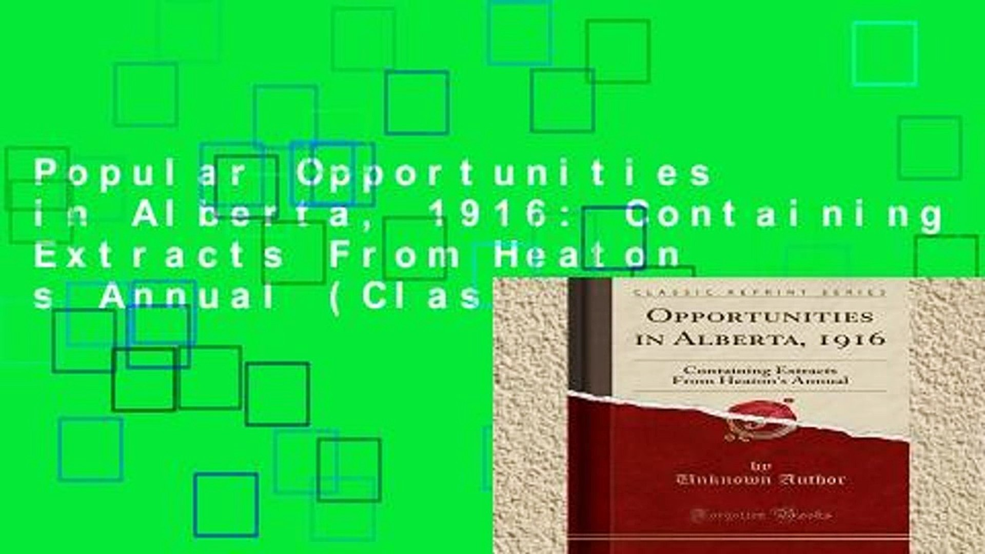 Popular Opportunities in Alberta, 1916: Containing Extracts From Heaton s Annual (Classic Reprint)