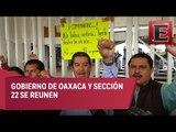 Se reúne Gobierno de Oaxaca y Sección 22