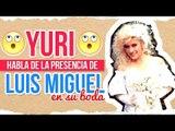 Yuri aclara lo que pasó en su boda con Luis Miguel y Mariana Yazbek   De Primera Mano