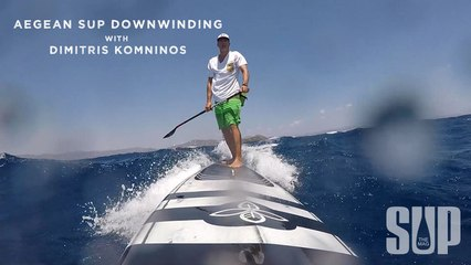 Aegean SUP downwinding with Dimitris Komninos